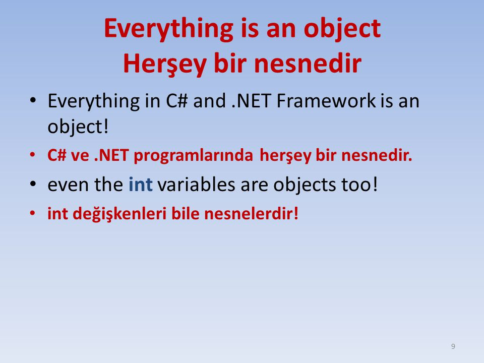 Everything is an object Herşey bir nesnedir Everything in C# and.NET Framework is an object.
