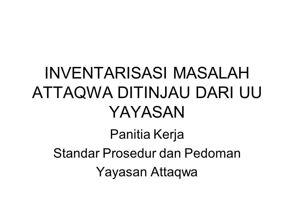 INVENTARISASI MASALAH ATTAQWA DITINJAU DARI UU YAYASAN Panitia Kerja Standar Prosedur dan Pedoman Yayasan Attaqwa