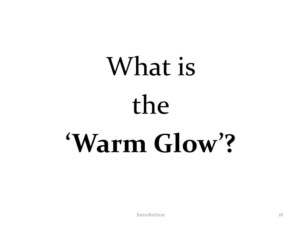 What is the 'Warm Glow'? Introduction16