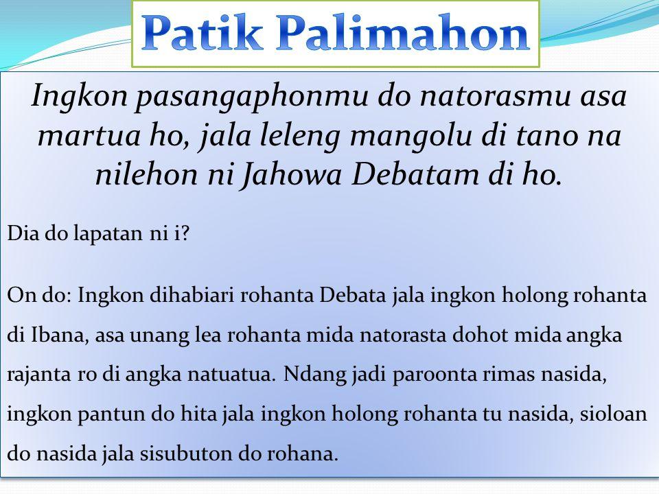 Ingkon pasangaphonmu do natorasmu asa martua ho, jala leleng mangolu di tano na nilehon ni Jahowa Debatam di ho.