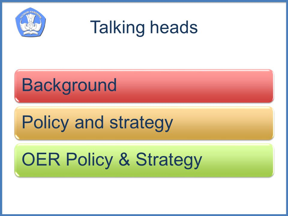 Talking heads BackgroundPolicy and strategyOER Policy & Strategy