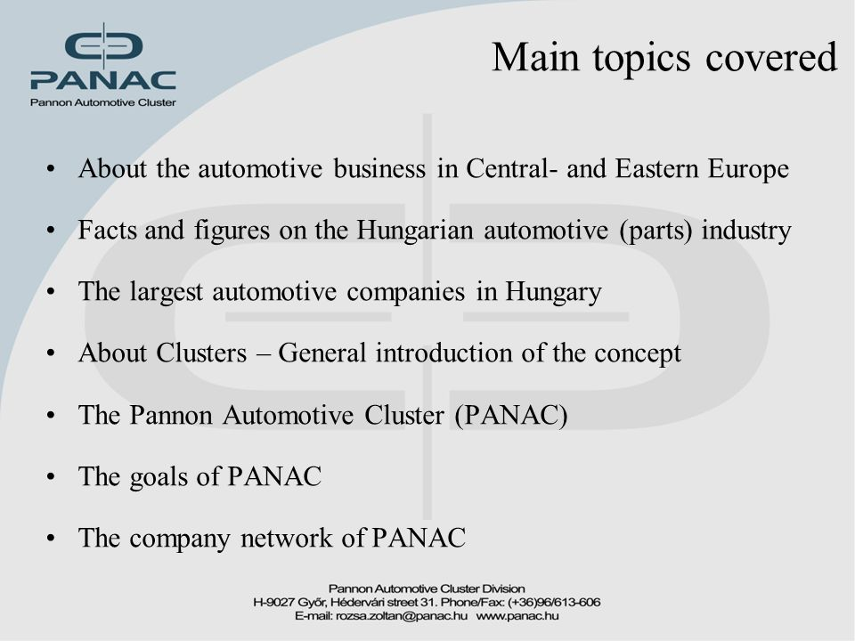Main topics covered About the automotive business in Central- and Eastern Europe Facts and figures on the Hungarian automotive (parts) industry The la