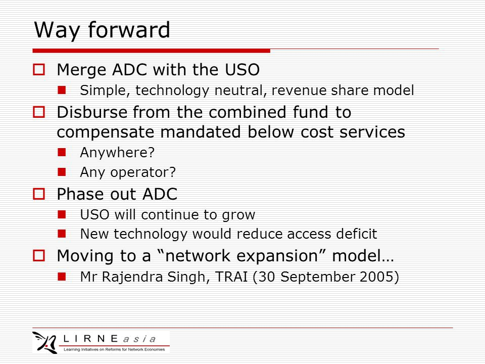 Way forward  Merge ADC with the USO Simple, technology neutral, revenue share model  Disburse from the combined fund to compensate mandated below cost services Anywhere.