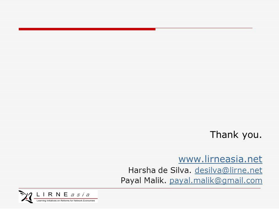 Thank you. www.lirneasia.net Harsha de Silva. desilva@lirne.netdesilva@lirne.net Payal Malik.