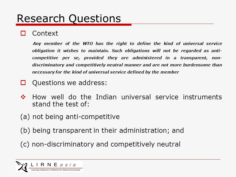 Research Questions  Context Any member of the WTO has the right to define the kind of universal service obligation it wishes to maintain.