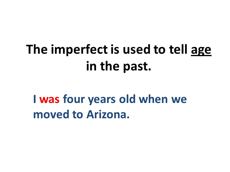 I was four years old when we moved to Arizona. The imperfect is used to tell age in the past.