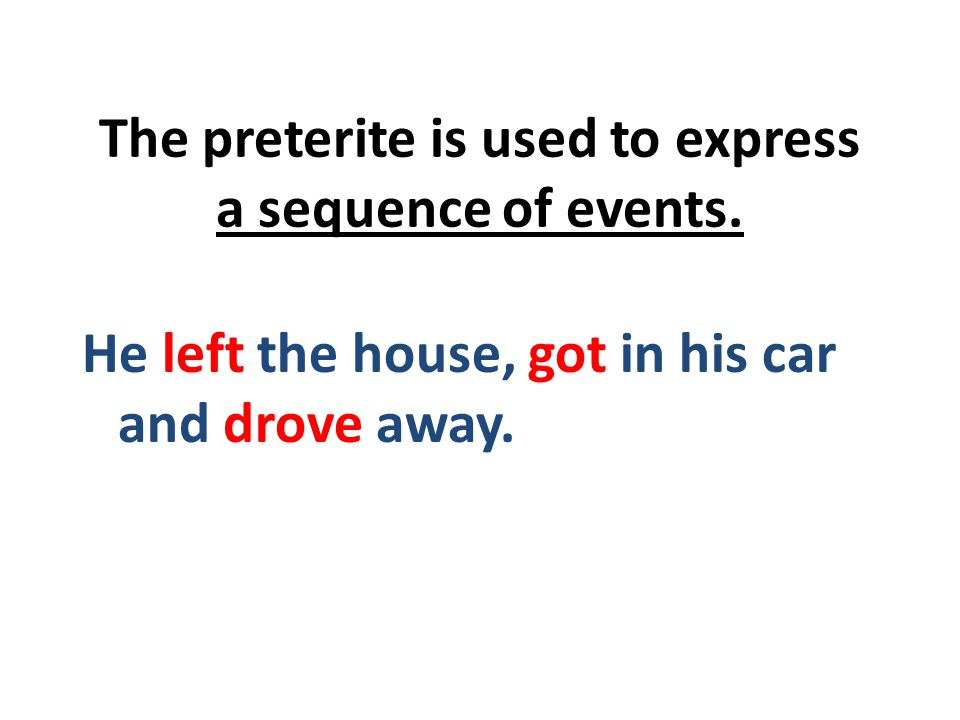 The preterite is used to express a sequence of events.