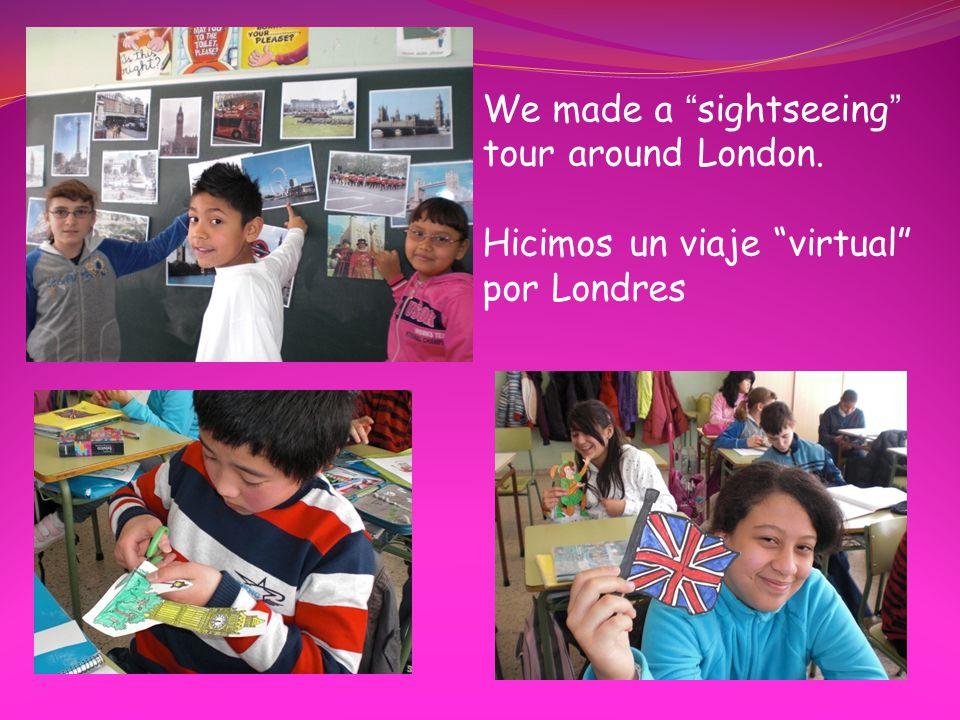 We made a sightseeing tour around London. Hicimos un viaje virtual por Londres