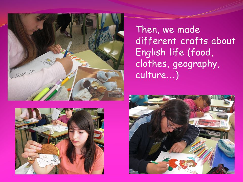Then, we made different crafts about English life (food, clothes, geography, culture … )