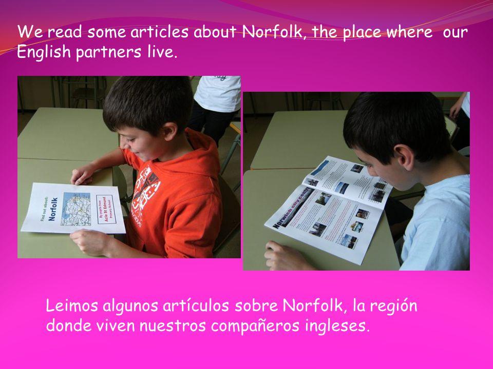 We read some articles about Norfolk, the place where our English partners live. Leimos algunos artículos sobre Norfolk, la región donde viven nuestros