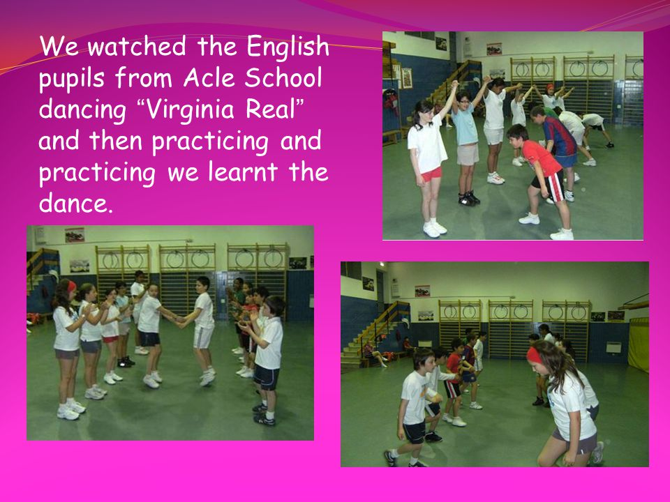 """We watched the English pupils from Acle School dancing """" Virginia Real """" and then practicing and practicing we learnt the dance."""