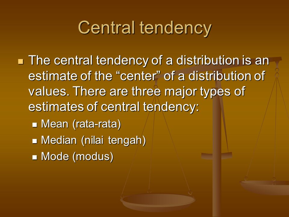 Central tendency The central tendency of a distribution is an estimate of the center of a distribution of values.