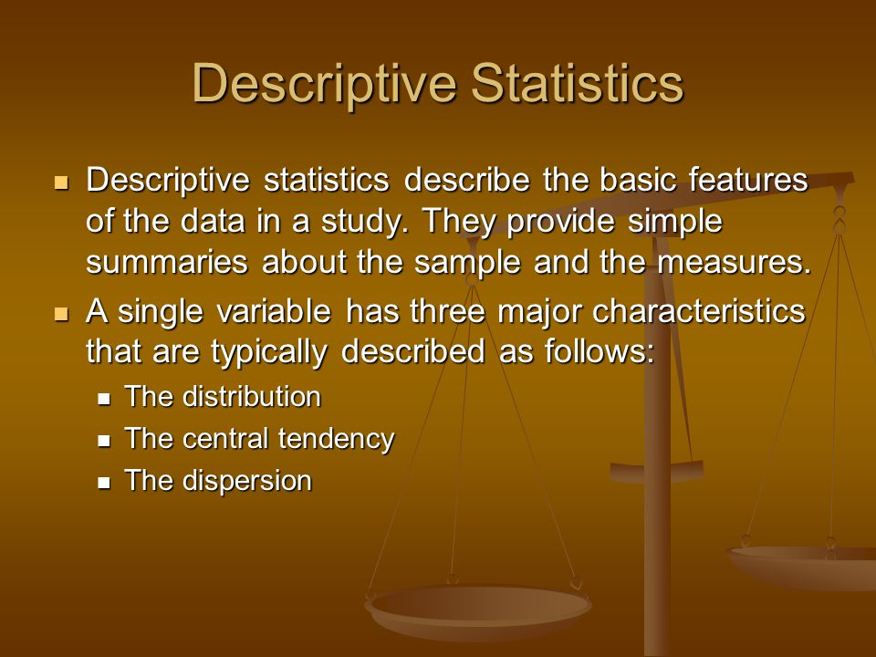 Descriptive Statistics Descriptive statistics describe the basic features of the data in a study.