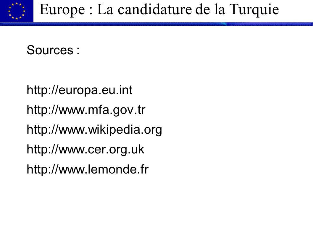 Europe : La candidature de la Turquie Sources : http://europa.eu.int http://www.mfa.gov.tr http://www.wikipedia.org http://www.cer.org.uk http://www.l