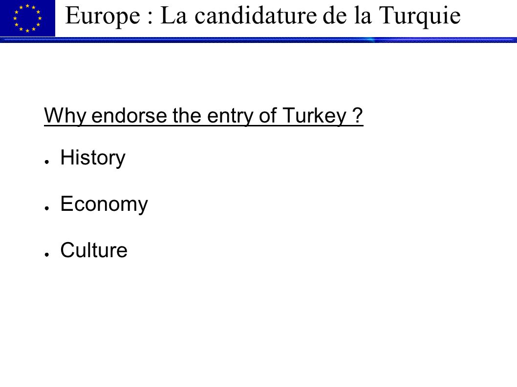 Europe : La candidature de la Turquie Why endorse the entry of Turkey .