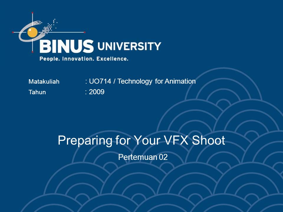 Preparing for Your VFX Shoot Pertemuan 02 Matakuliah : UO714 / Technology for Animation Tahun : 2009