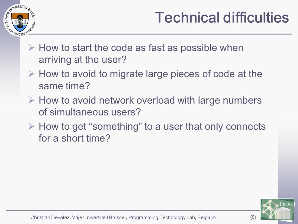 Christian Devalez, Vrije Universiteit Brussel, Programming Technology Lab, Belgium (8) Technical difficulties  How to start the code as fast as possible when arriving at the user.