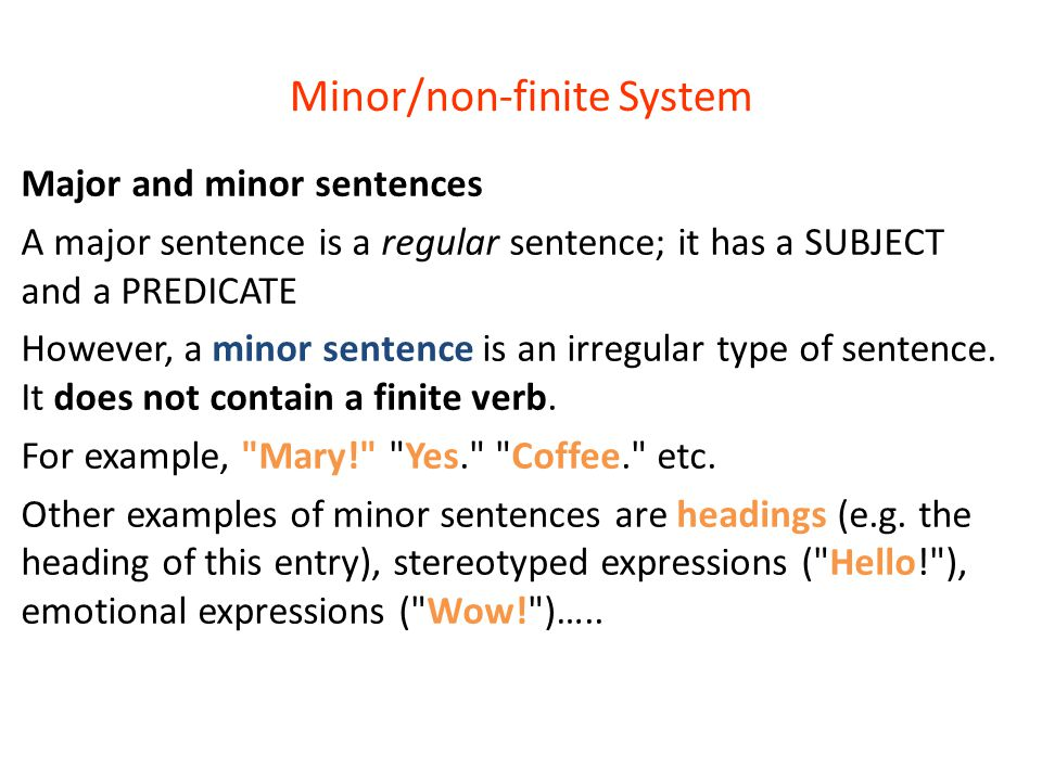 Minor/non-finite System Major and minor sentences A major sentence is a regular sentence; it has a SUBJECT and a PREDICATE However, a minor sentence is an irregular type of sentence.
