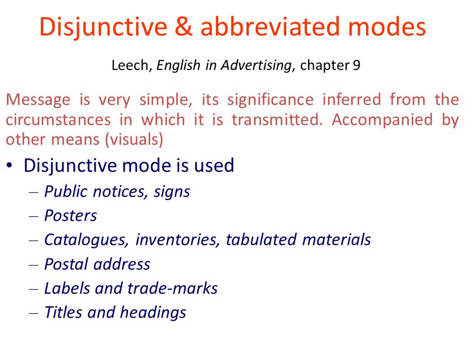 Disjunctive & abbreviated modes Leech, English in Advertising, chapter 9 Message is very simple, its significance inferred from the circumstances in which it is transmitted.