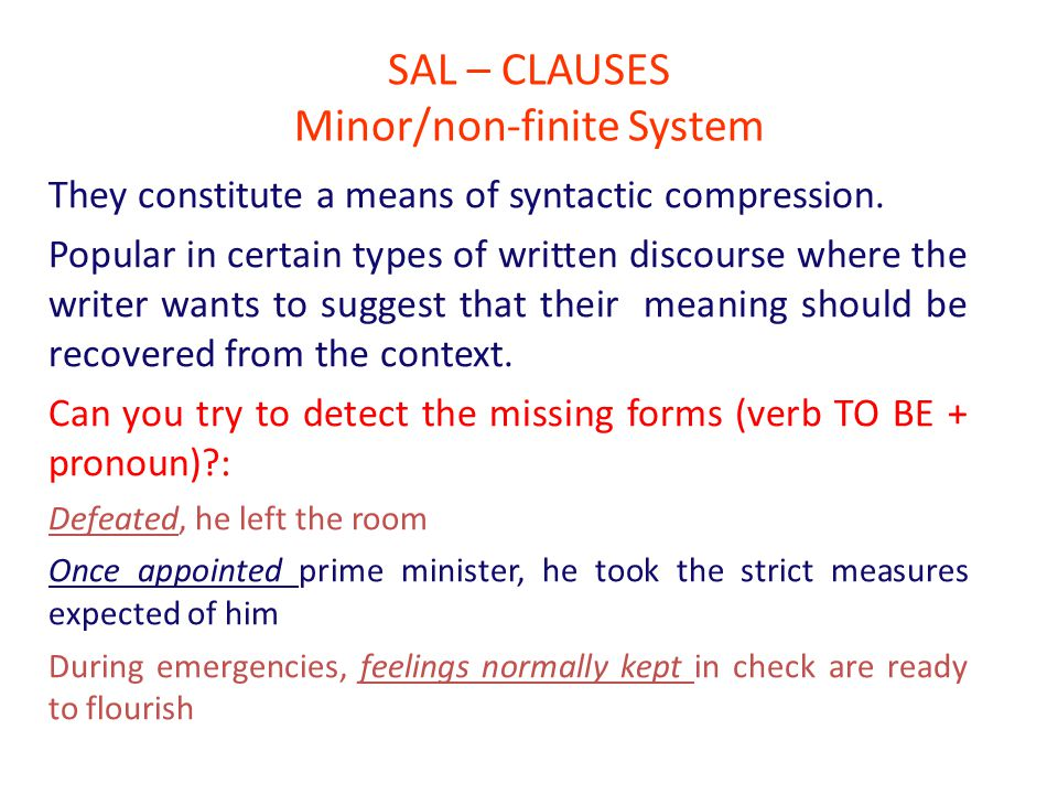 SAL – CLAUSES Minor/non-finite System They constitute a means of syntactic compression.