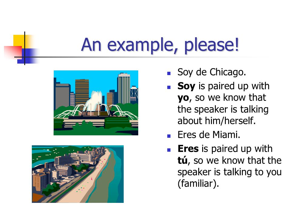 An example, please.Soy de Chicago.