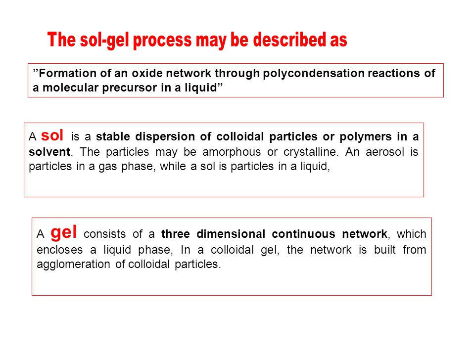 Formation of an oxide network through polycondensation reactions of a molecular precursor in a liquid A sol is a stable dispersion of colloidal particles or polymers in a solvent.