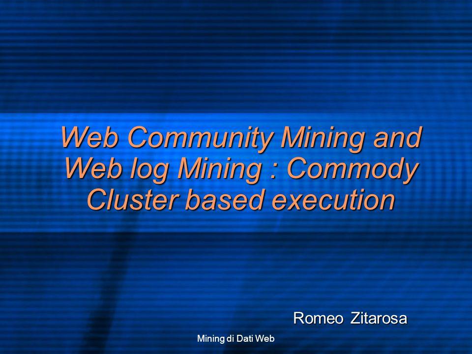 Mining di Dati Web Web Community Mining and Web log Mining : Commody Cluster based execution Romeo Zitarosa