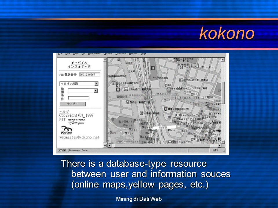 Mining di Dati Web kokono There is a database-type resource between user and information souces (online maps,yellow pages, etc.)
