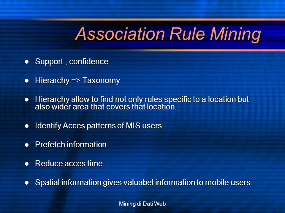 Mining di Dati Web Association Rule Mining Support, confidence Support, confidence Hierarchy => Taxonomy Hierarchy => Taxonomy Hierarchy allow to find