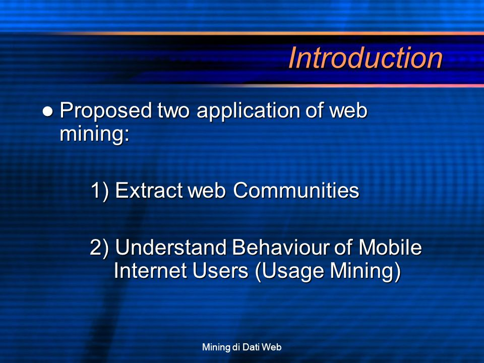 Mining di Dati Web Introduction Proposed two application of web mining: Proposed two application of web mining: 1) Extract web Communities 2) Understa