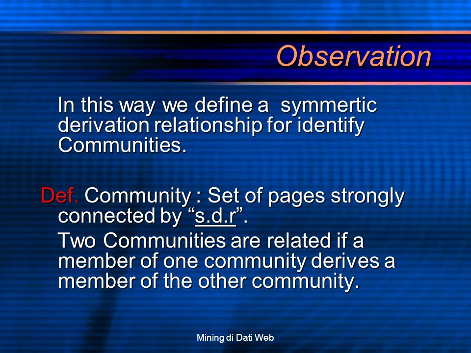 Mining di Dati Web Observation In this way we define a symmertic derivation relationship for identify Communities. In this way we define a symmertic d