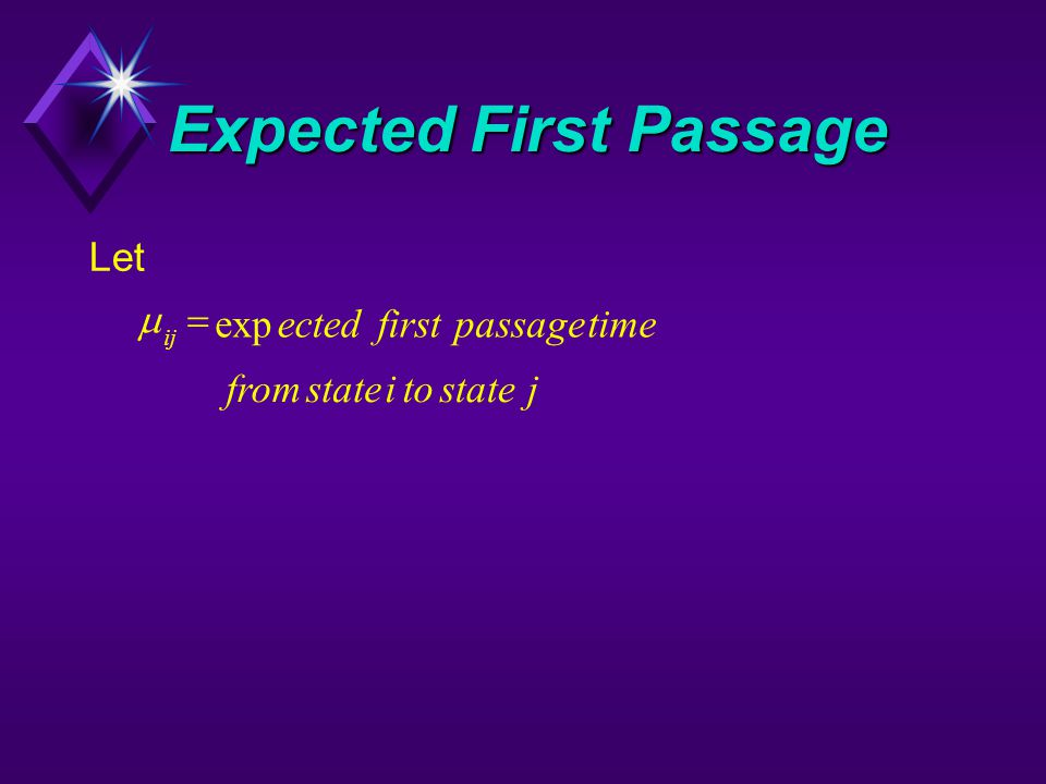 Expected First Passage Let  ij ectedfirstpassagetime fromstateitostatej  exp