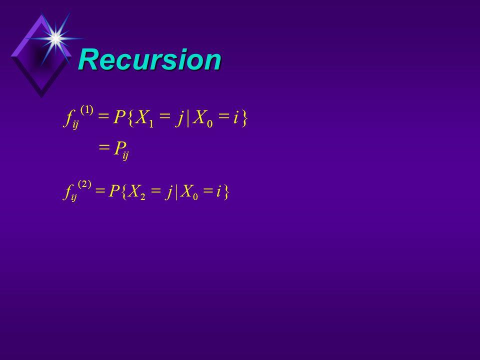Recursion fPXjXi P () {|} 1 10   fPXjXi () {|} 2 20 
