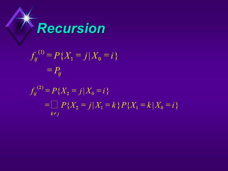 Recursion fPXjXi P () {|} 1 10   fPXjXi () {|} 2 20  PXjXkPXkXi kj {|}{|} 2110   