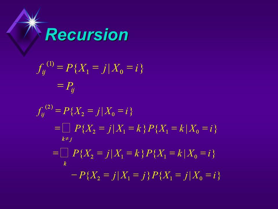 Recursion fPXjXi P () {|} 1 10   fPXjXi PXjXkPXkXi PXjXkPXkXi PXjXjPXjXi kj k () {|} {|}{|} {|}{|} {|}{|} 2 20 2110 2110 2110    