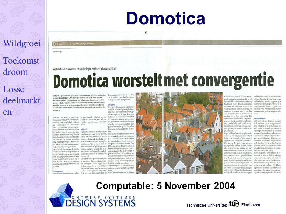 Eindhoven Technische Universiteit Domotica Computable: 5 November 2004 Wildgroei Toekomst droom Losse deelmarkt en