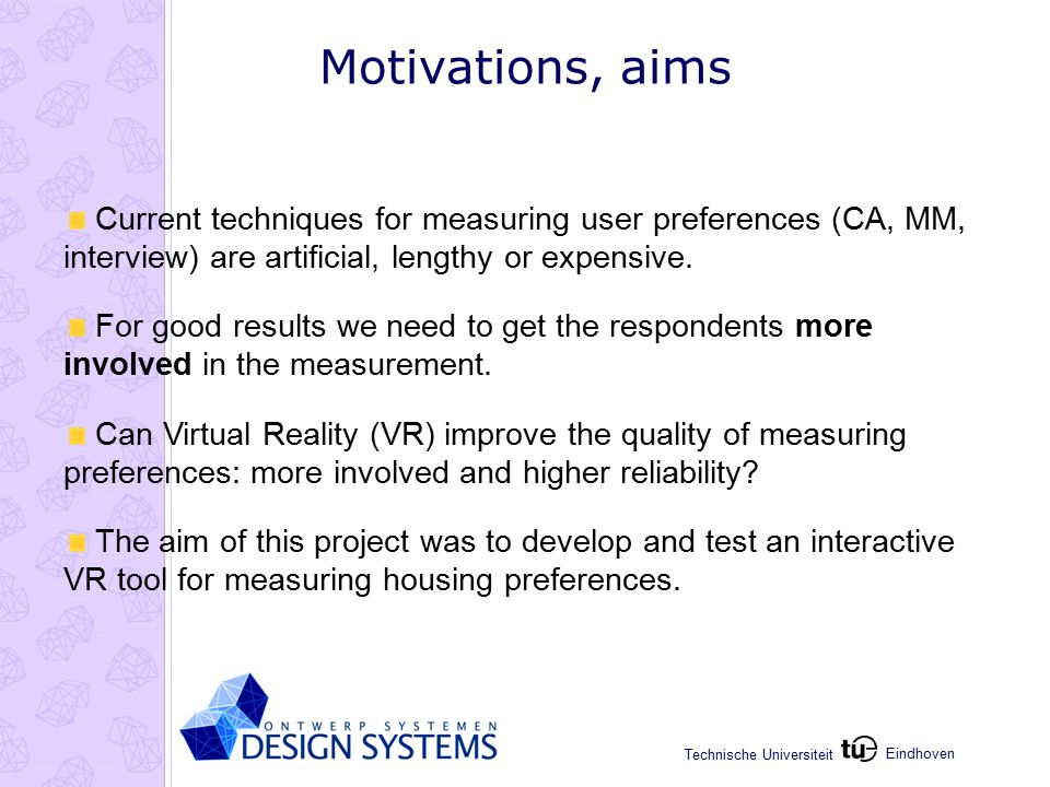 Eindhoven Technische Universiteit Motivations, aims Current techniques for measuring user preferences (CA, MM, interview) are artificial, lengthy or expensive.