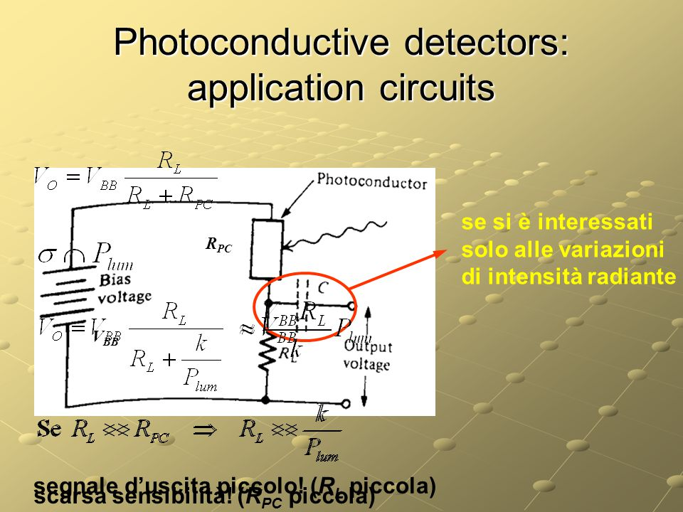 V BB R PC Photoconductive detectors: application circuits se si è interessati solo alle variazioni di intensità radiante segnale d'uscita piccolo.
