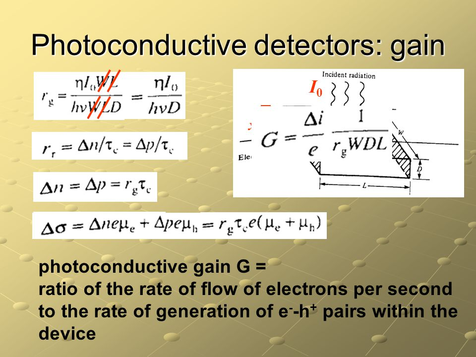 I0I0 x photoconductive gain G = ratio of the rate of flow of electrons per second to the rate of generation of e - -h + pairs within the device