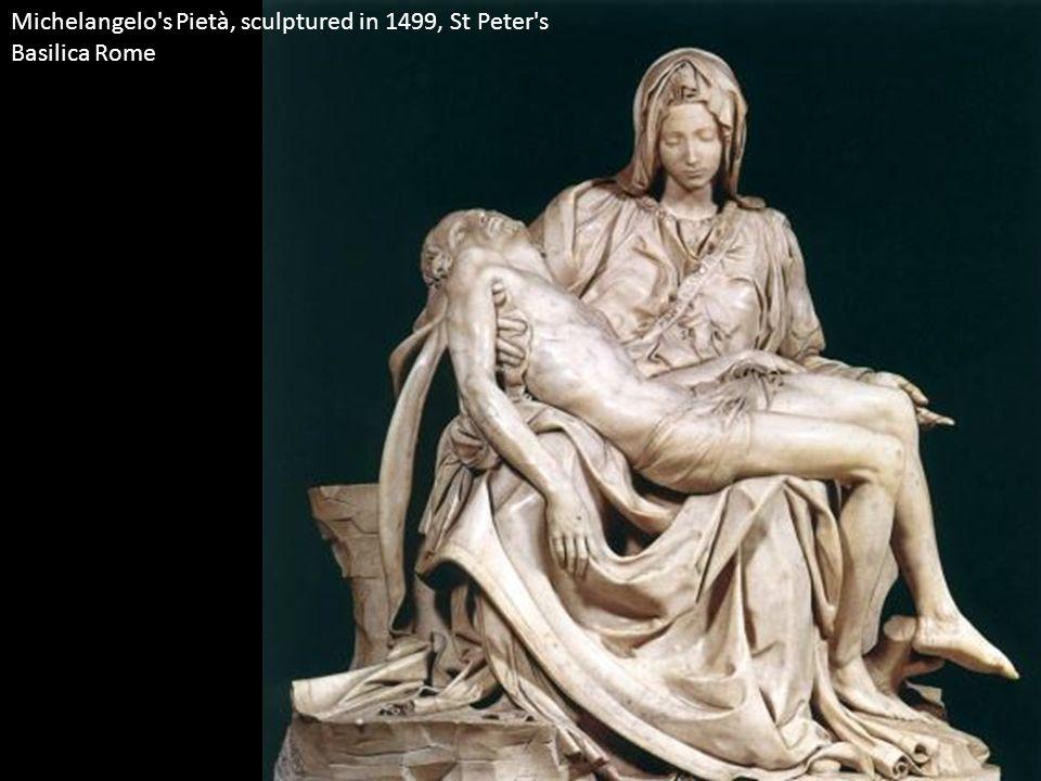 Michelangelo s Pietà, sculptured in 1499, St Peter s Basilica Rome