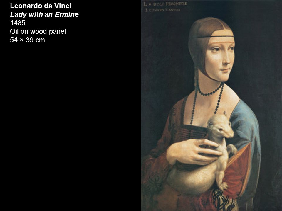 Leonardo da Vinci Lady with an Ermine 1485 Oil on wood panel 54 × 39 cm