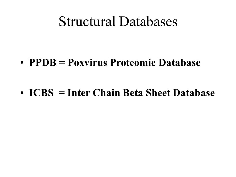 Structural Databases PPDB = Poxvirus Proteomic Database ICBS = Inter Chain Beta Sheet Database