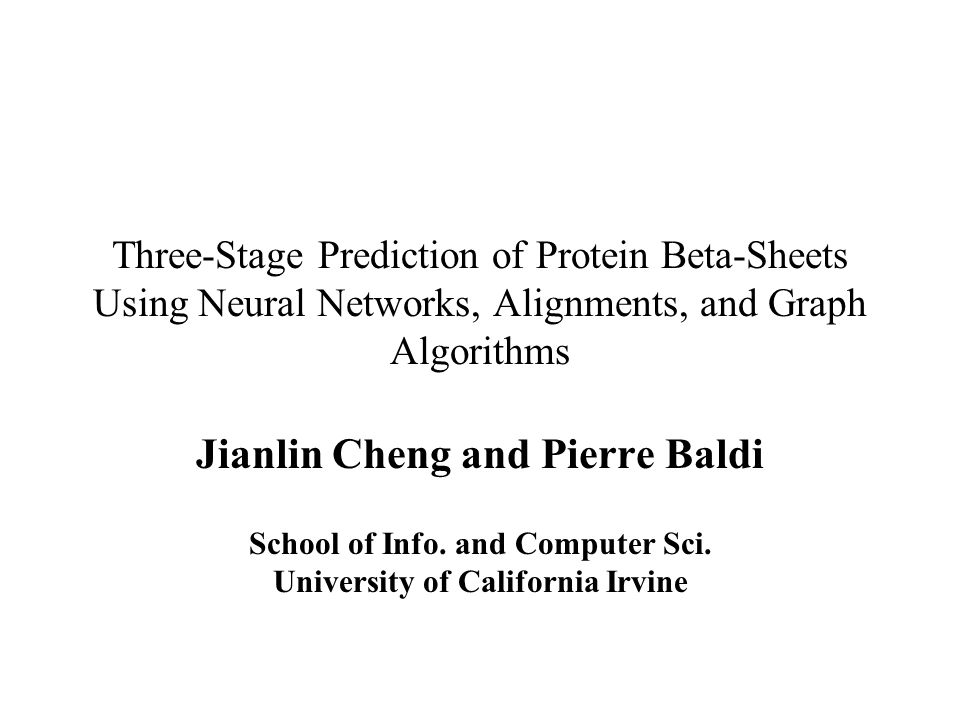 Three-Stage Prediction of Protein Beta-Sheets Using Neural Networks, Alignments, and Graph Algorithms Jianlin Cheng and Pierre Baldi School of Info.