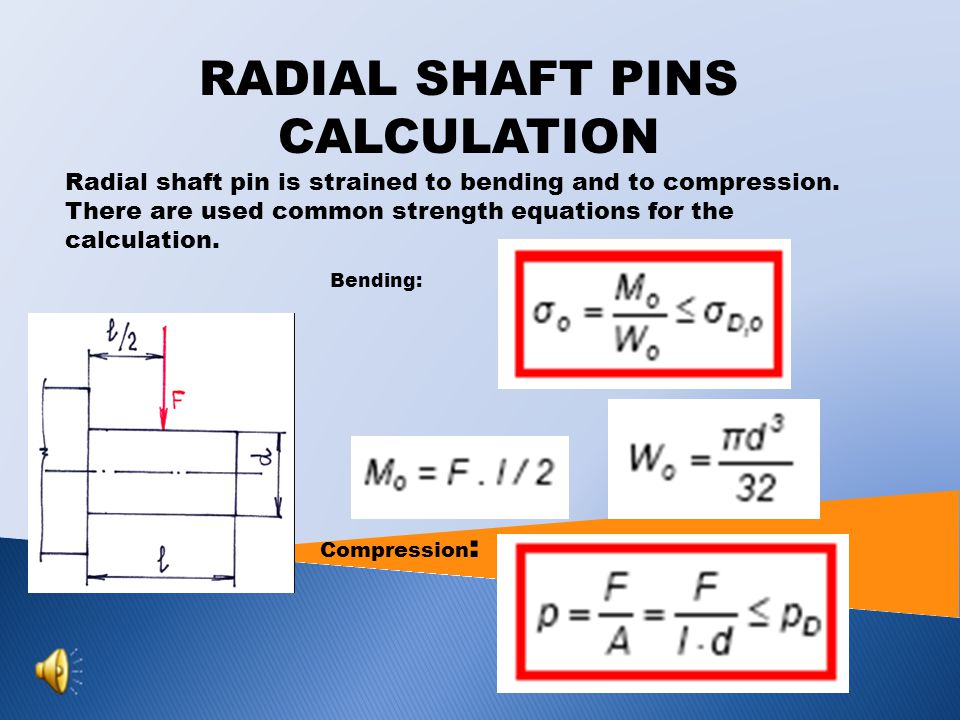 SHAFT RADIAL PINS Radial shaft pins are mostly stressed by vertical force to pin axis.