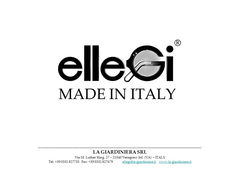 MADE IN ITALY ____________________________________________________________________ LA GIARDINIERA SRL Via M.