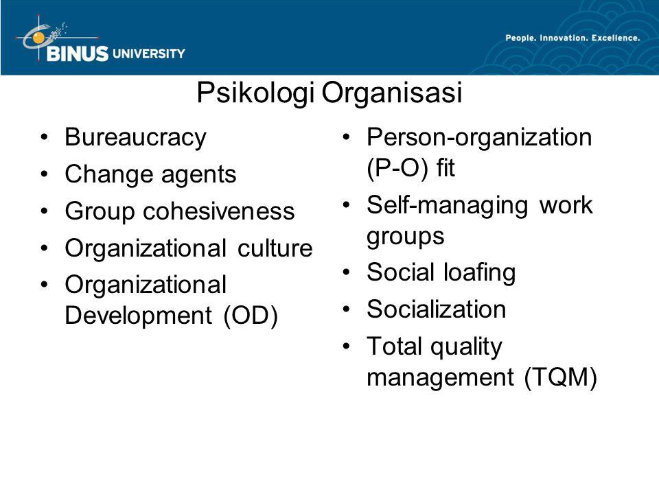 Psikologi Organisasi Bureaucracy Change agents Group cohesiveness Organizational culture Organizational Development (OD) Person-organization (P-O) fit