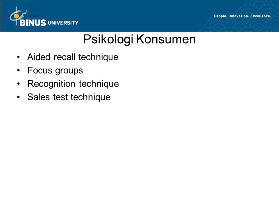 Psikologi Konsumen Aided recall technique Focus groups Recognition technique Sales test technique