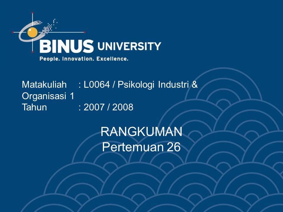 RANGKUMAN Pertemuan 26 Matakuliah: L0064 / Psikologi Industri & Organisasi 1 Tahun: 2007 / 2008