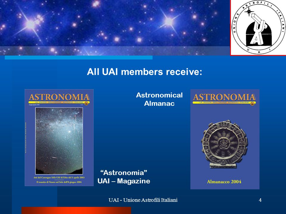UAI - Unione Astrofili Italiani4 All UAI members receive: Astronomia UAI – Magazine Astronomical Almanac