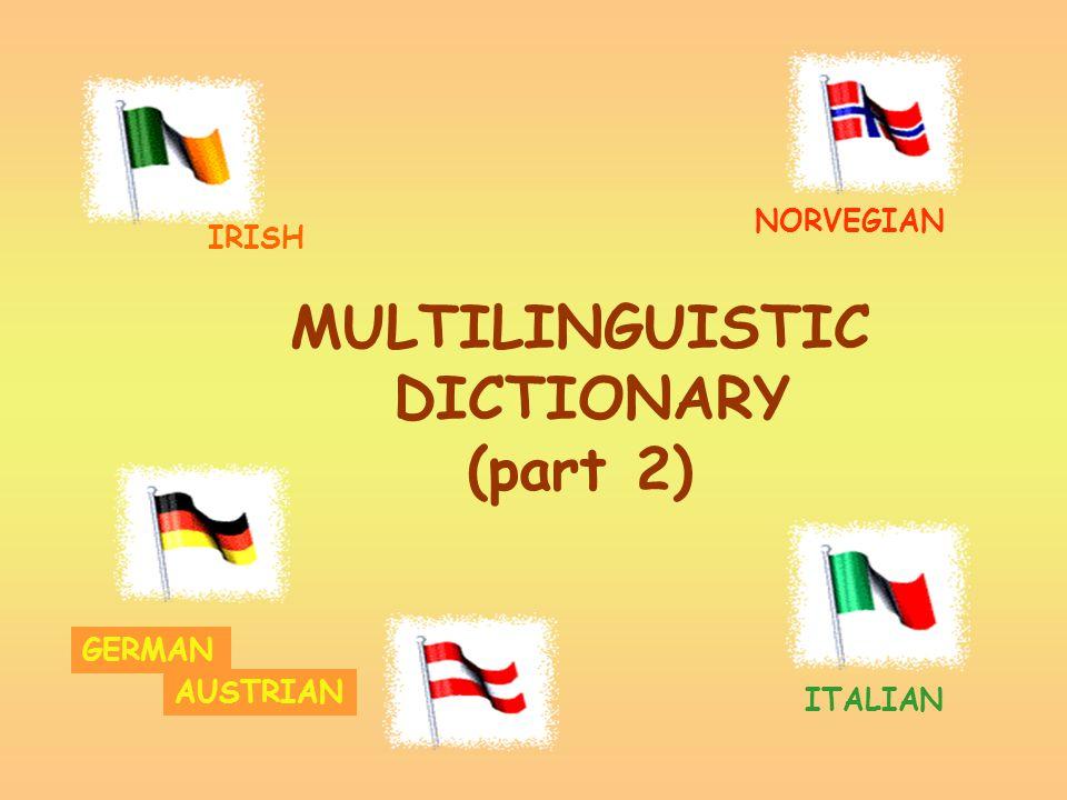 MULTILINGUISTIC DICTIONARY (part 2) GERMAN AUSTRIAN IRISH NORVEGIAN ITALIAN